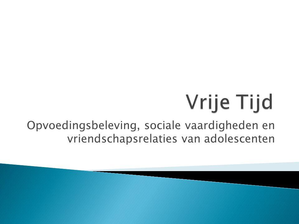 Vrije Tijd Opvoedingsbeleving, sociale vaardigheden en vriendschapsrelaties van adolescenten