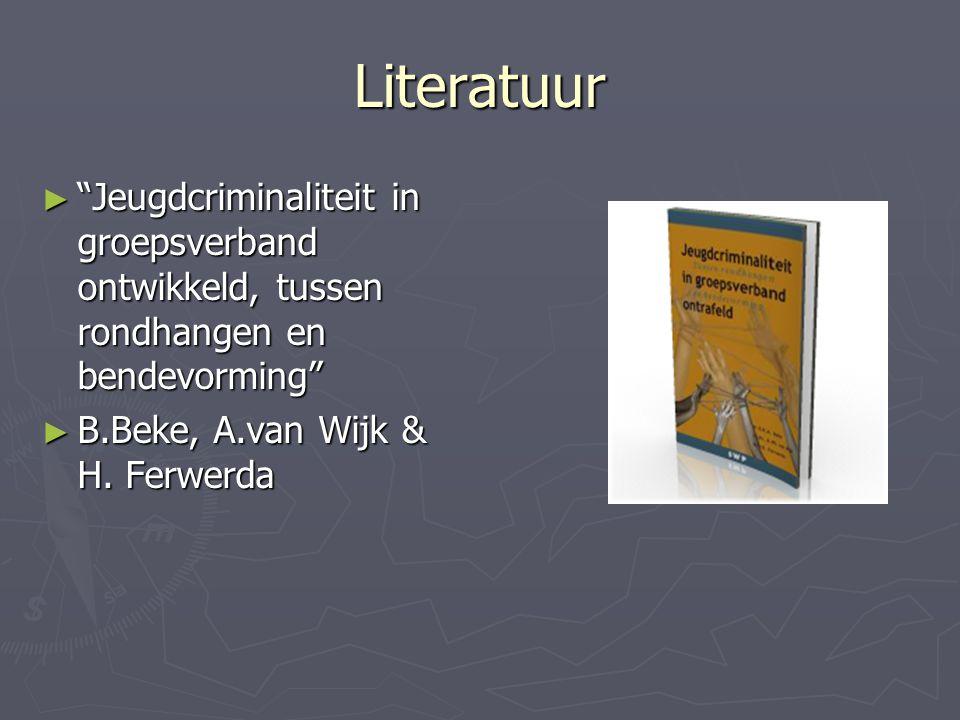 Literatuur Jeugdcriminaliteit in groepsverband ontwikkeld, tussen rondhangen en bendevorming B.Beke, A.van Wijk & H.