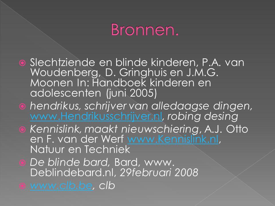 Bronnen. Slechtziende en blinde kinderen, P.A. van Woudenberg, D. Gringhuis en J.M.G. Moonen In: Handboek kinderen en adolescenten (juni 2005)