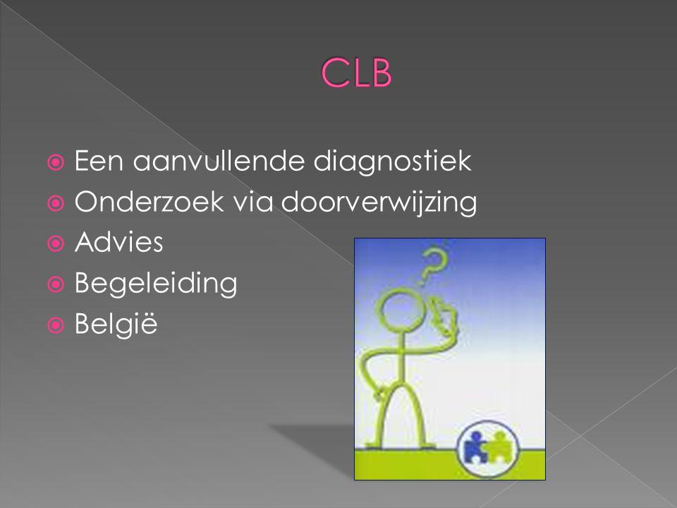 CLB Een aanvullende diagnostiek Onderzoek via doorverwijzing Advies