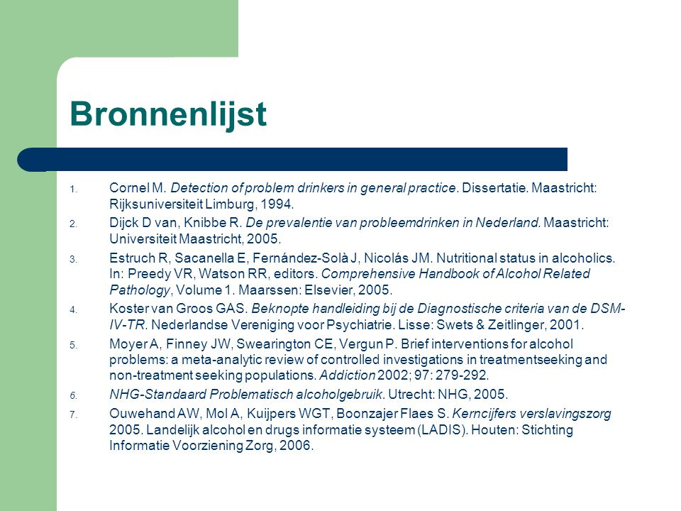 Bronnenlijst Cornel M. Detection of problem drinkers in general practice. Dissertatie. Maastricht: Rijksuniversiteit Limburg, 1994.