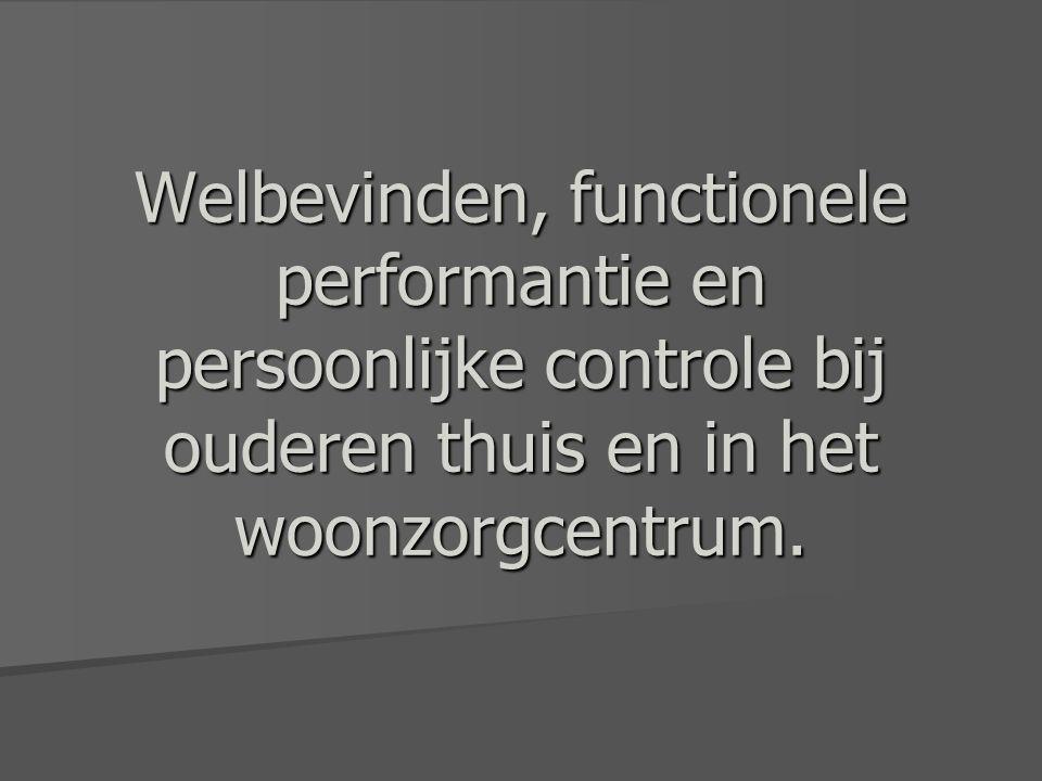 Welbevinden, functionele performantie en persoonlijke controle bij ouderen thuis en in het woonzorgcentrum.