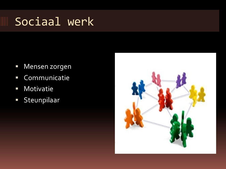 Sociaal werk Mensen zorgen Communicatie Motivatie Steunpilaar