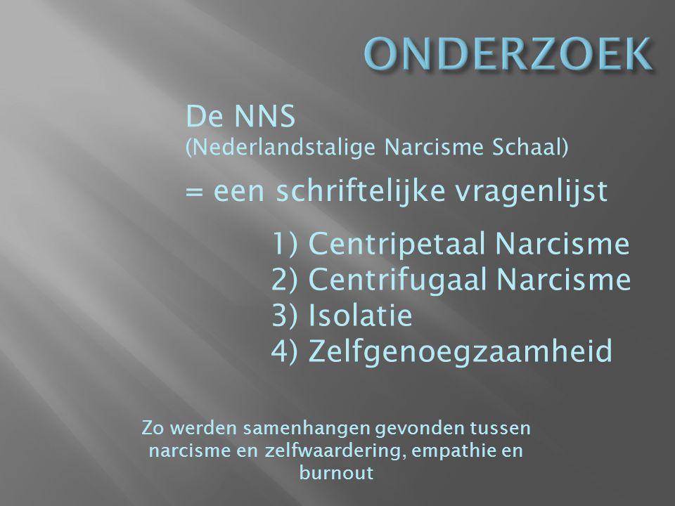 ONDERZOEK De NNS = een schriftelijke vragenlijst Centripetaal Narcisme