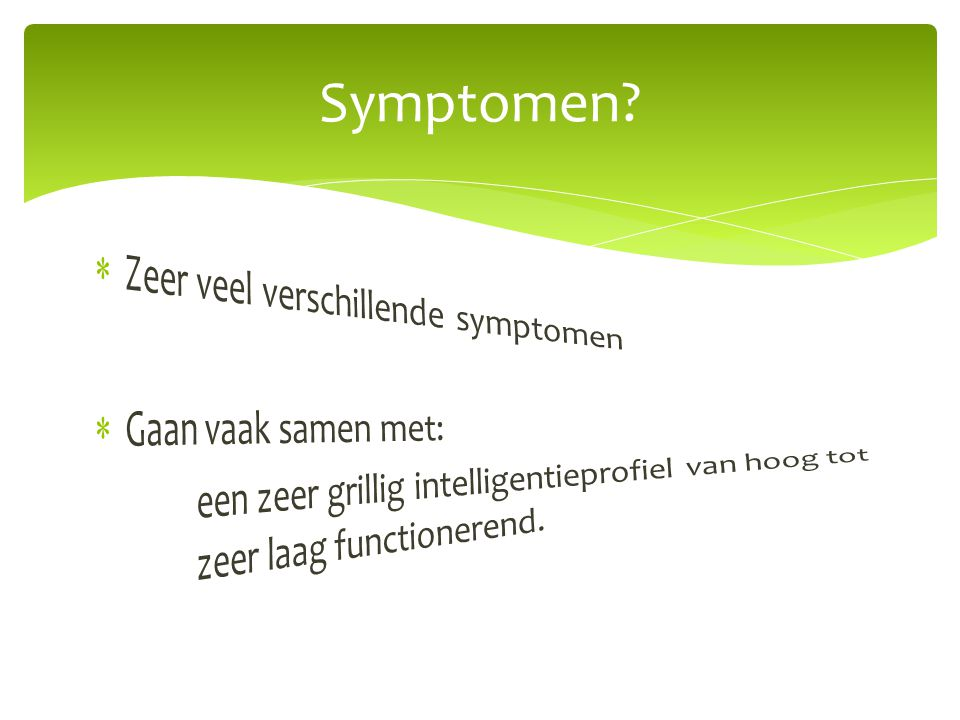 Symptomen Zeer veel verschillende symptomen Gaan vaak samen met: