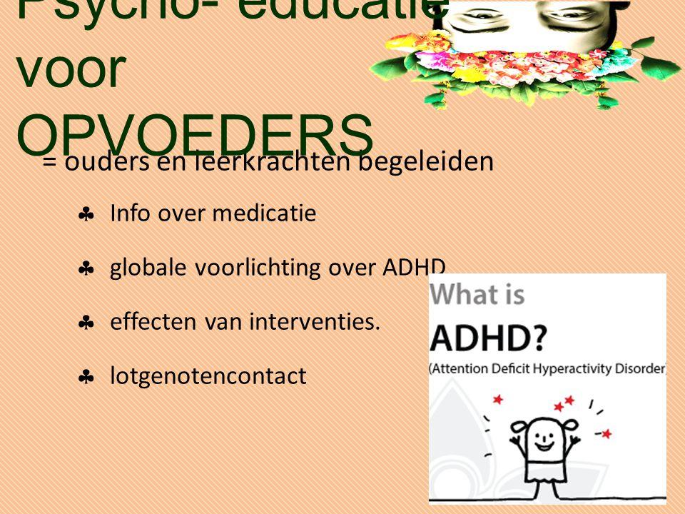 Psycho- educatie voor OPVOEDERS = ouders en leerkrachten begeleiden