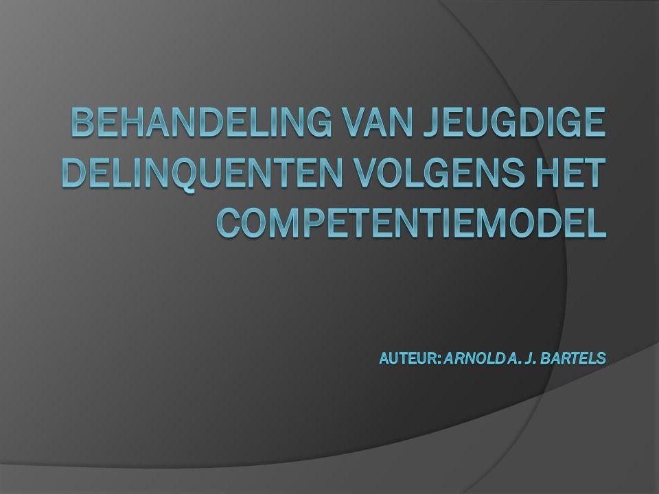 Behandeling van jeugdige delinquenten volgens het competentiemodel auteur: Arnold A. J. Bartels