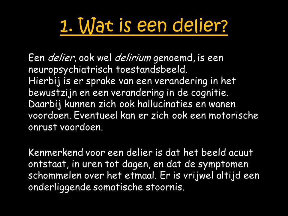 1. Wat is een delier Een delier, ook wel delirium genoemd, is een neuropsychiatrisch toestandsbeeld.