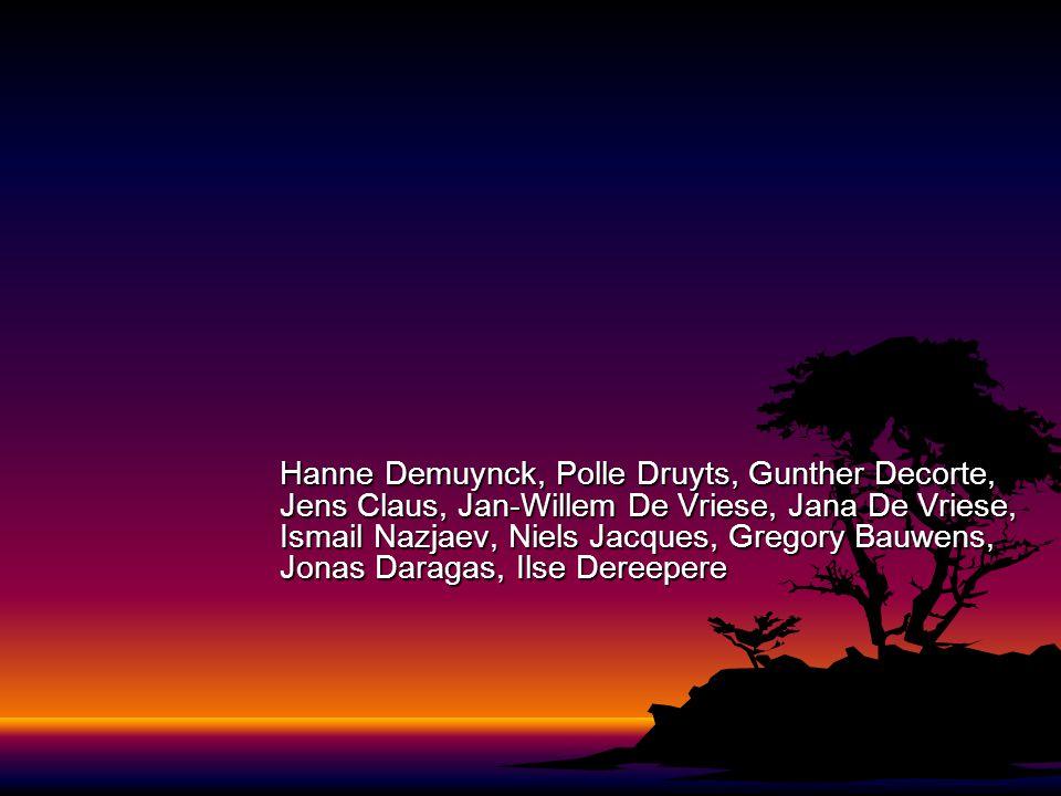 Hanne Demuynck, Polle Druyts, Gunther Decorte, Jens Claus, Jan-Willem De Vriese, Jana De Vriese, Ismail Nazjaev, Niels Jacques, Gregory Bauwens, Jonas Daragas, Ilse Dereepere