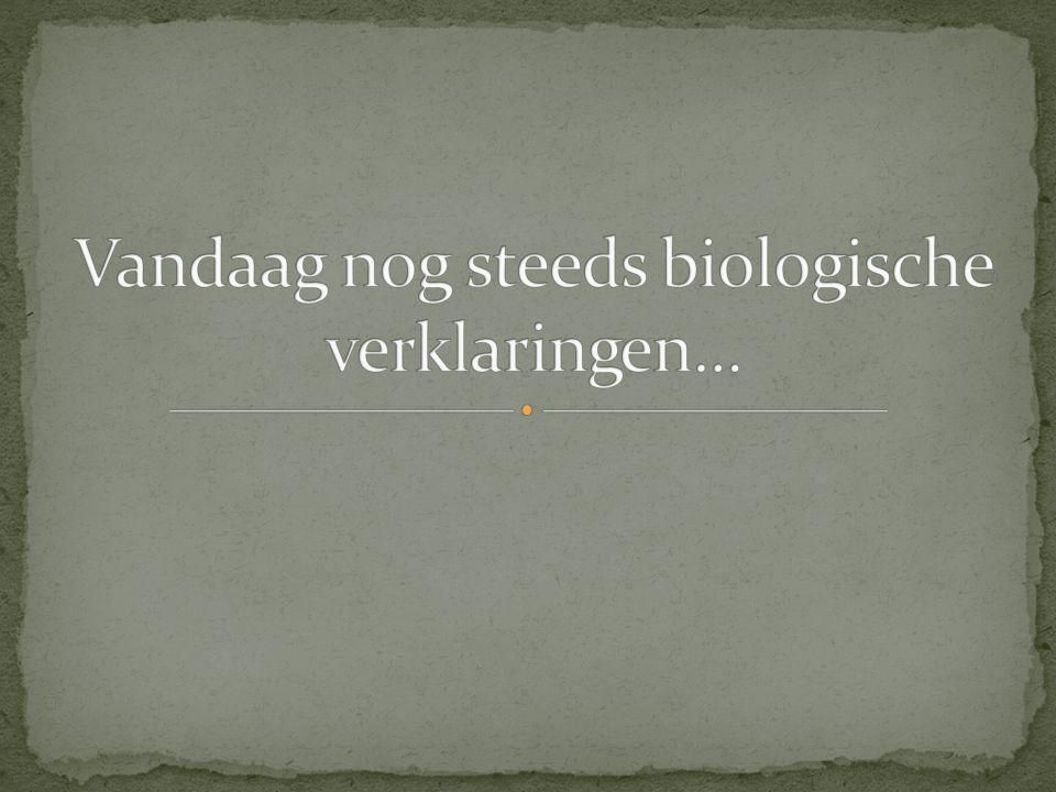 Vandaag nog steeds biologische verklaringen…