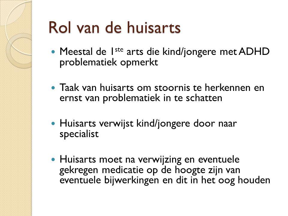 Rol van de huisarts Meestal de 1ste arts die kind/jongere met ADHD problematiek opmerkt.