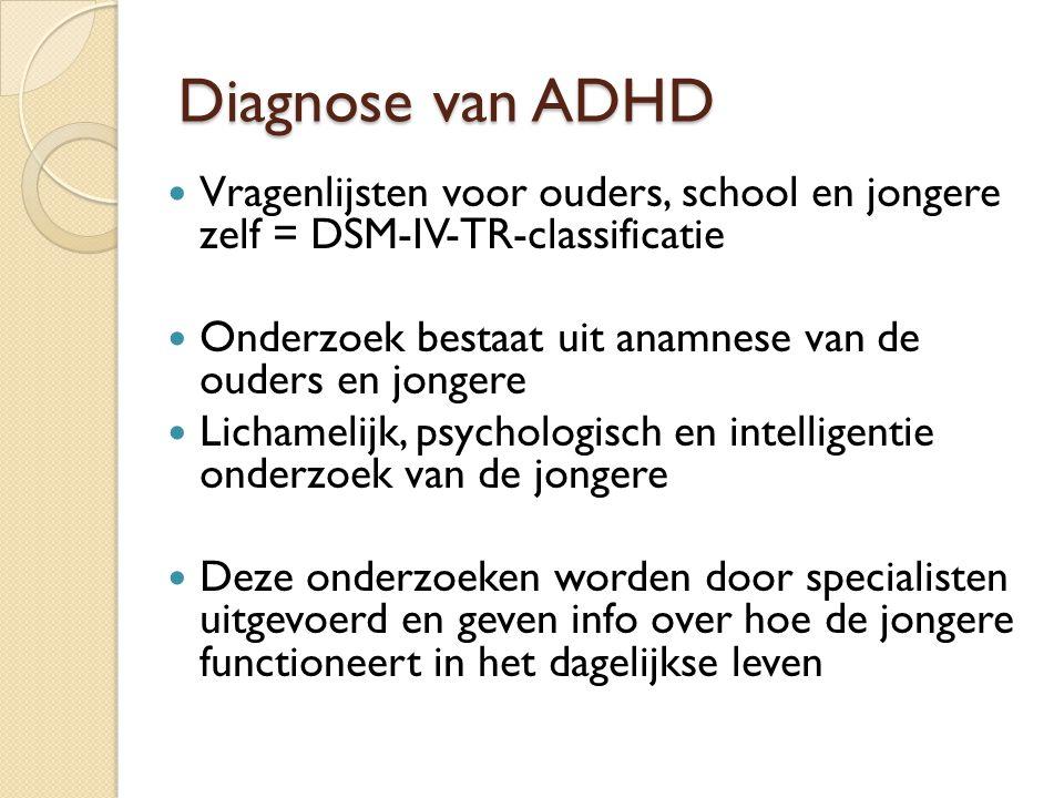 Diagnose van ADHD Vragenlijsten voor ouders, school en jongere zelf = DSM-IV-TR-classificatie.
