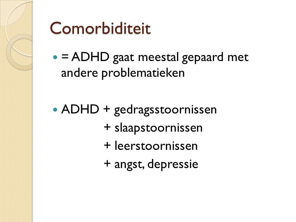 Comorbiditeit = ADHD gaat meestal gepaard met andere problematieken