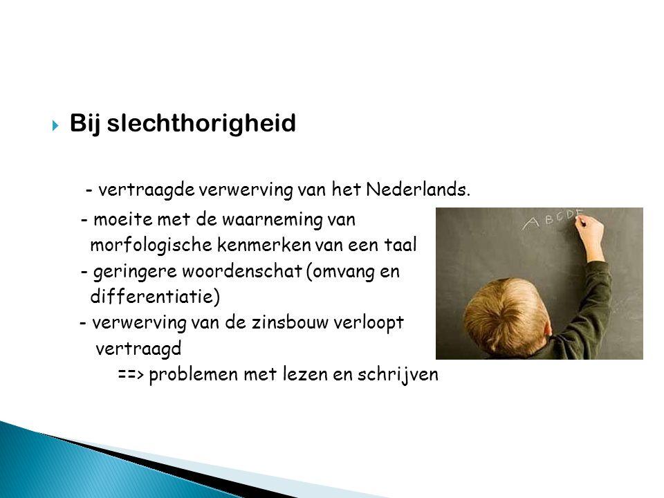- vertraagde verwerving van het Nederlands.