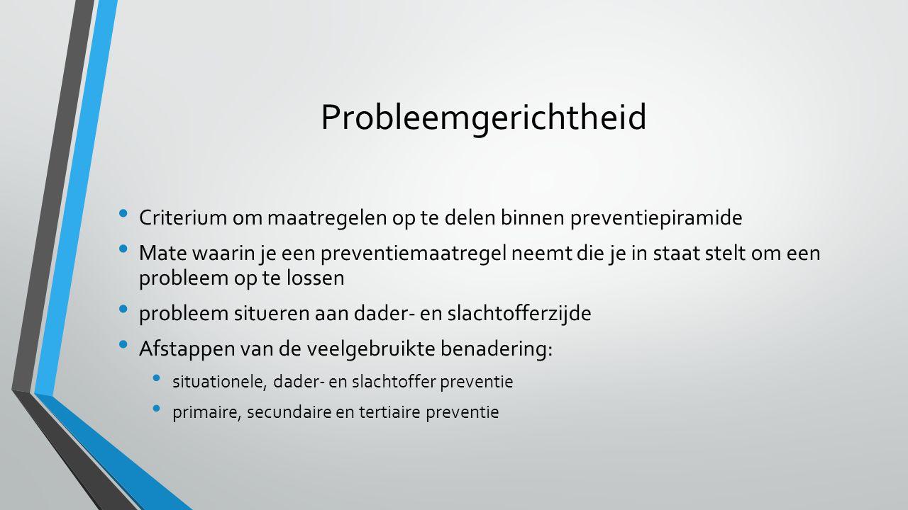 Probleemgerichtheid Criterium om maatregelen op te delen binnen preventiepiramide.