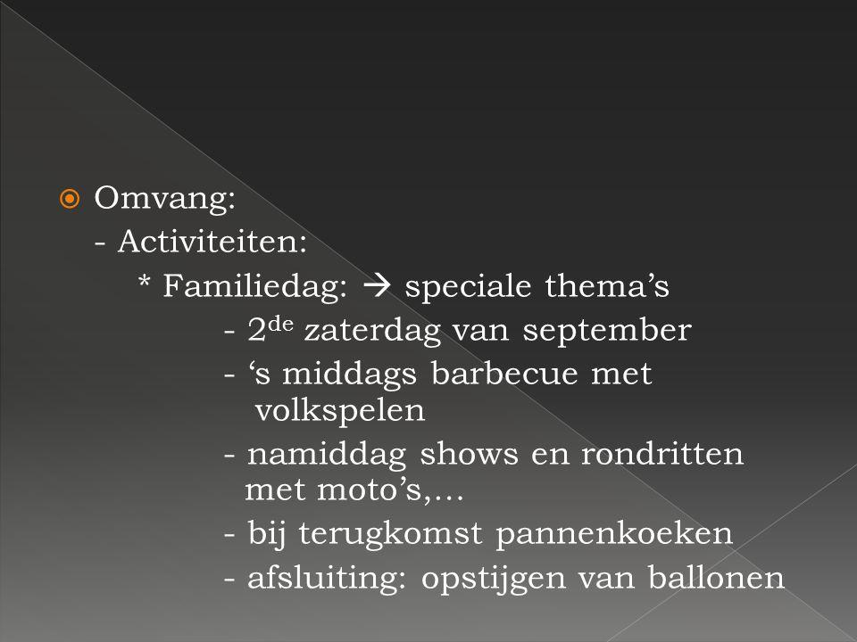 Omvang: - Activiteiten: * Familiedag:  speciale thema's. - 2de zaterdag van september. - 's middags barbecue met volkspelen.