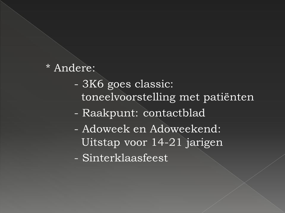 * Andere: - 3K6 goes classic: toneelvoorstelling met patiënten