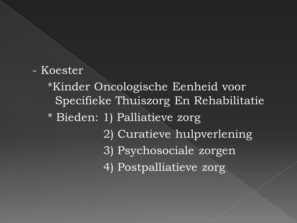 - Koester *Kinder Oncologische Eenheid voor Specifieke Thuiszorg En Rehabilitatie * Bieden: 1) Palliatieve zorg 2) Curatieve hulpverlening 3) Psychosociale zorgen 4) Postpalliatieve zorg
