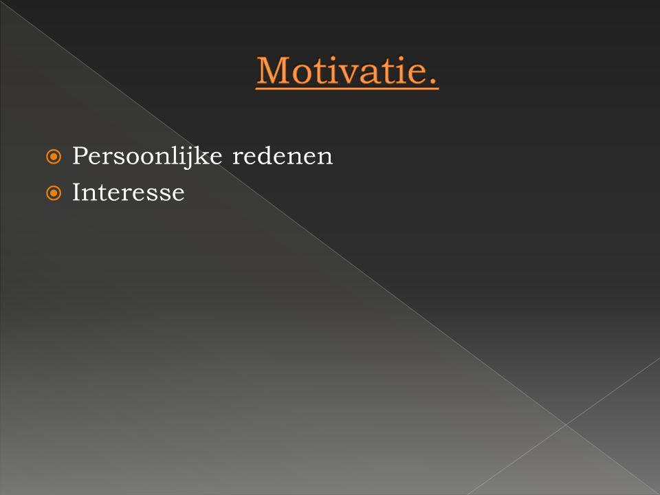 Motivatie. Persoonlijke redenen Interesse