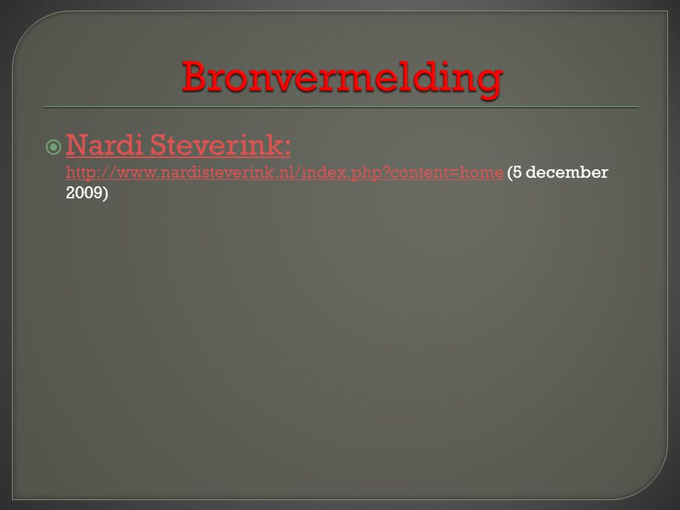 Bronvermelding Nardi Steverink: http://www.nardisteverink.nl/index.php content=home (5 december 2009)