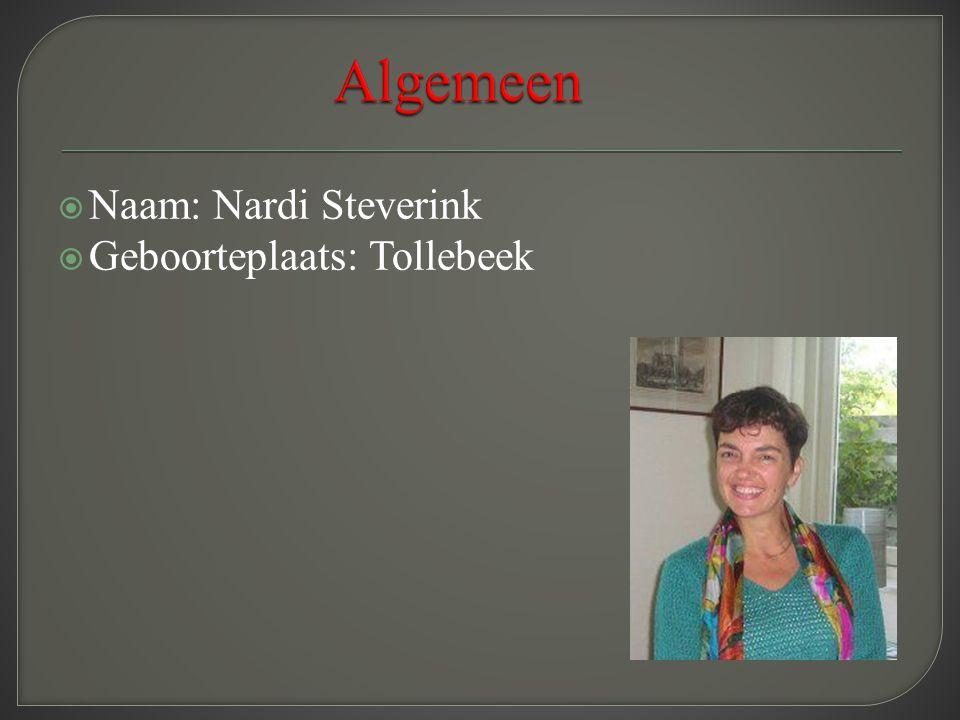 Algemeen Naam: Nardi Steverink Geboorteplaats: Tollebeek