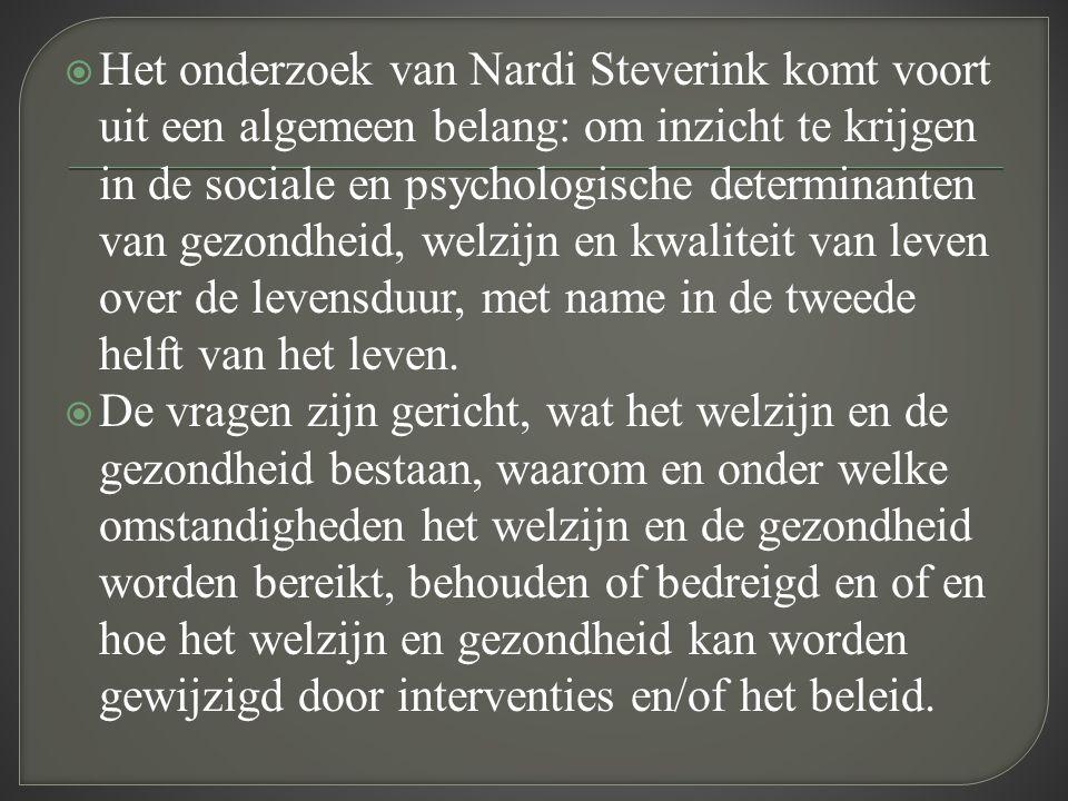 Het onderzoek van Nardi Steverink komt voort uit een algemeen belang: om inzicht te krijgen in de sociale en psychologische determinanten van gezondheid, welzijn en kwaliteit van leven over de levensduur, met name in de tweede helft van het leven.