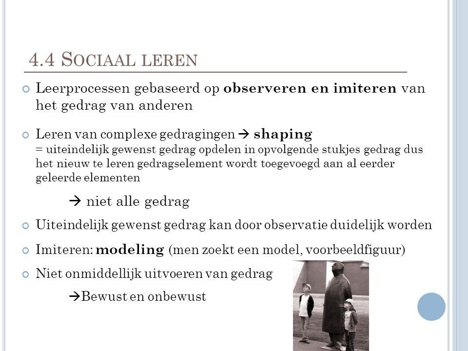 4.4 Sociaal leren Leerprocessen gebaseerd op observeren en imiteren van het gedrag van anderen.