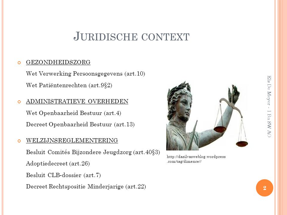 Juridische context GEZONDHEIDSZORG Wet Verwerking Persoonsgegevens (art.10) Wet Patiëntenrechten (art.9§2)