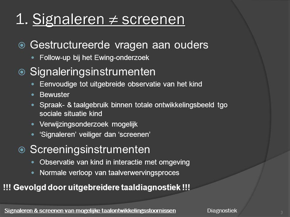 1. Signaleren ≠ screenen Gestructureerde vragen aan ouders
