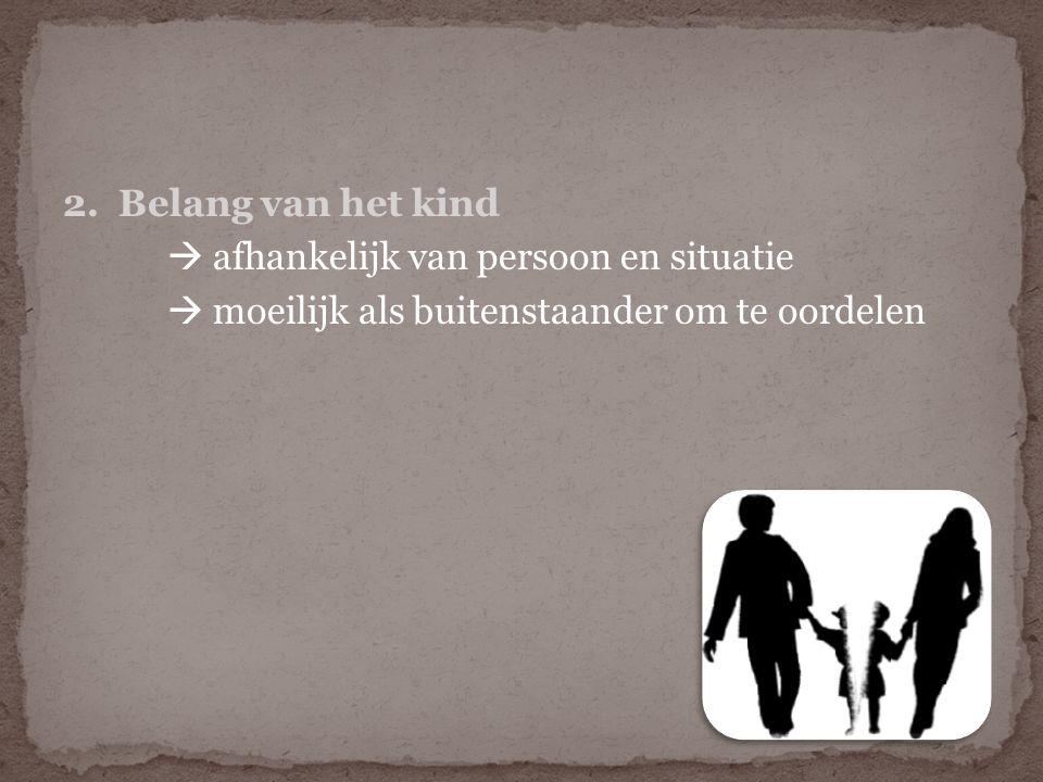 2. Belang van het kind  afhankelijk van persoon en situatie.