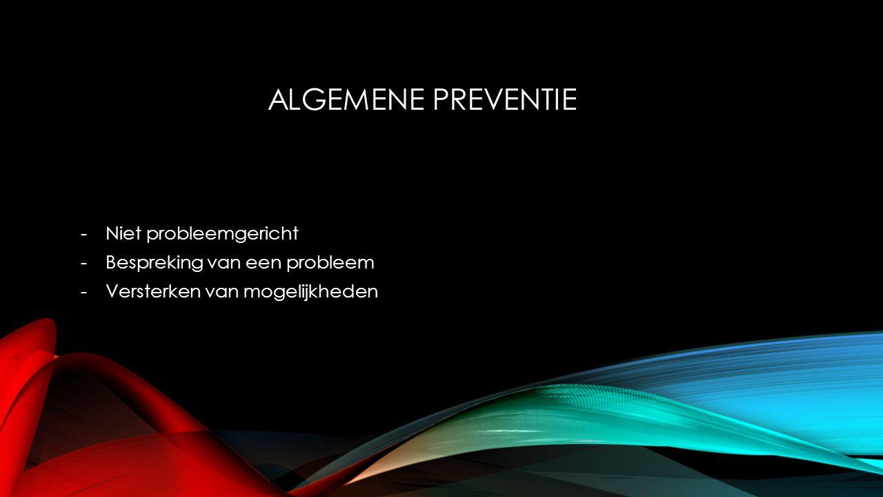 Algemene preventie Niet probleemgericht Bespreking van een probleem