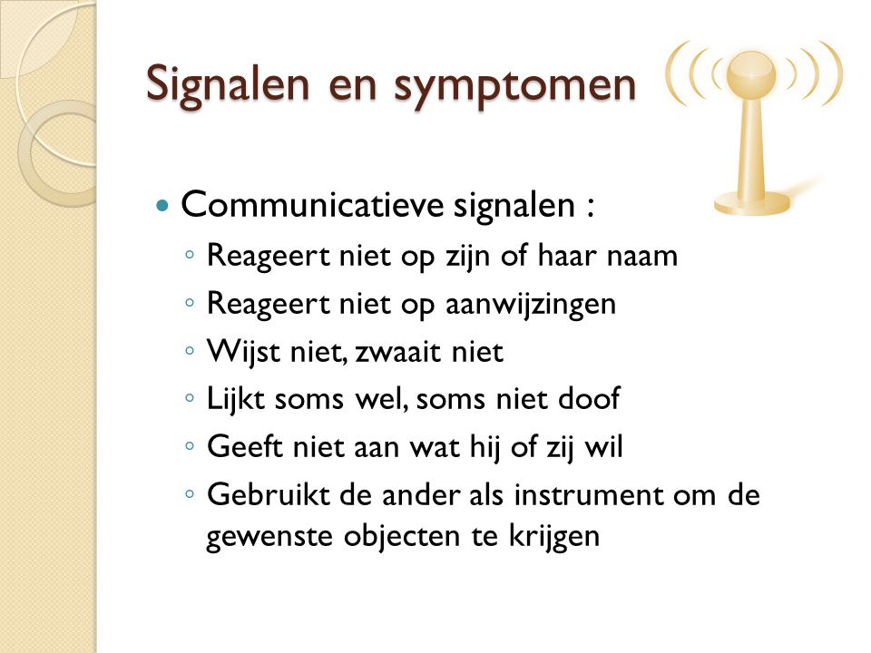 Signalen en symptomen Communicatieve signalen :