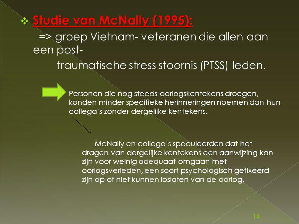 Studie van McNally (1995): => groep Vietnam- veteranen die allen aan een post- traumatische stress stoornis (PTSS) leden.