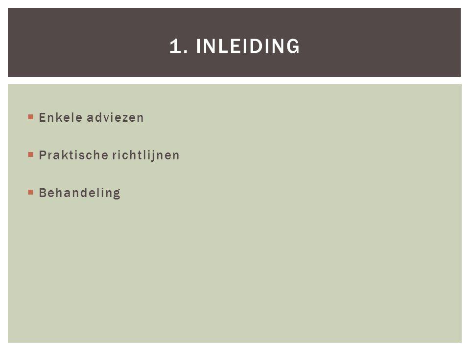 1. Inleiding Enkele adviezen Praktische richtlijnen Behandeling