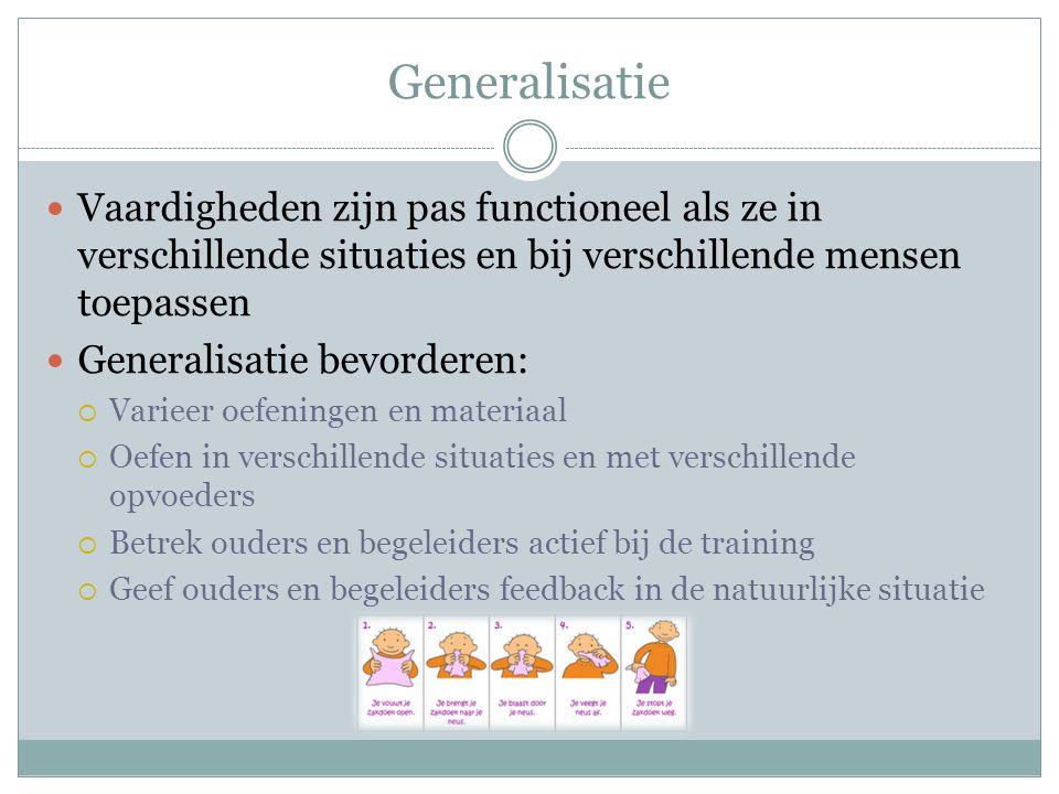 Generalisatie Vaardigheden zijn pas functioneel als ze in verschillende situaties en bij verschillende mensen toepassen.