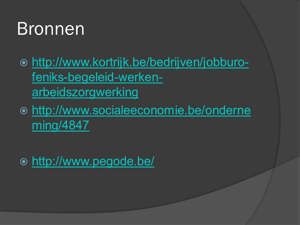 Bronnen http://www.kortrijk.be/bedrijven/jobburo-feniks-begeleid-werken-arbeidszorgwerking. http://www.socialeeconomie.be/onderneming/4847.