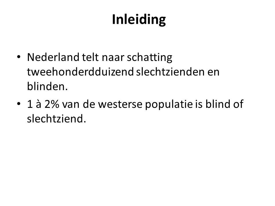 Inleiding Nederland telt naar schatting tweehonderdduizend slechtzienden en blinden.