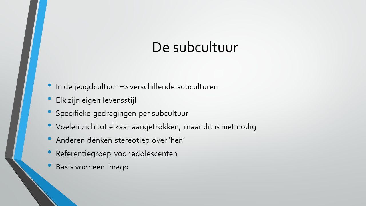 De subcultuur In de jeugdcultuur => verschillende subculturen