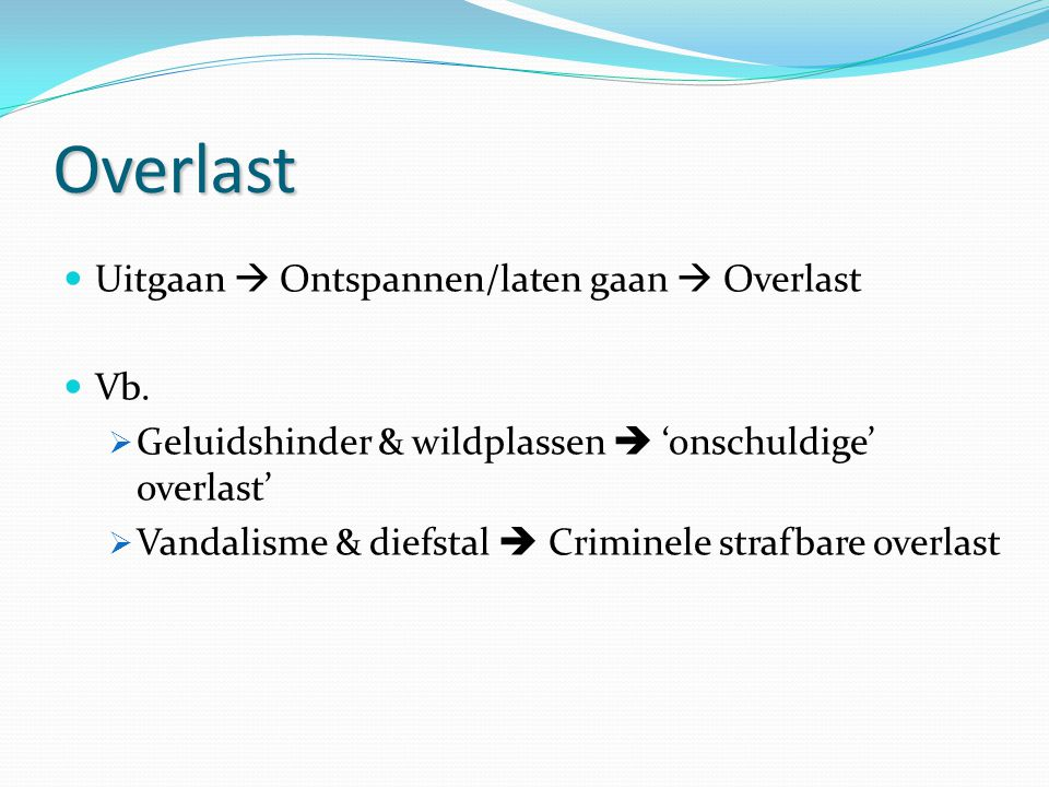 Overlast Uitgaan  Ontspannen/laten gaan  Overlast Vb.