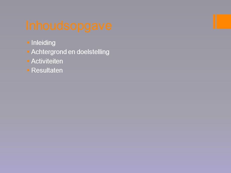 Inhoudsopgave Inleiding Achtergrond en doelstelling Activiteiten