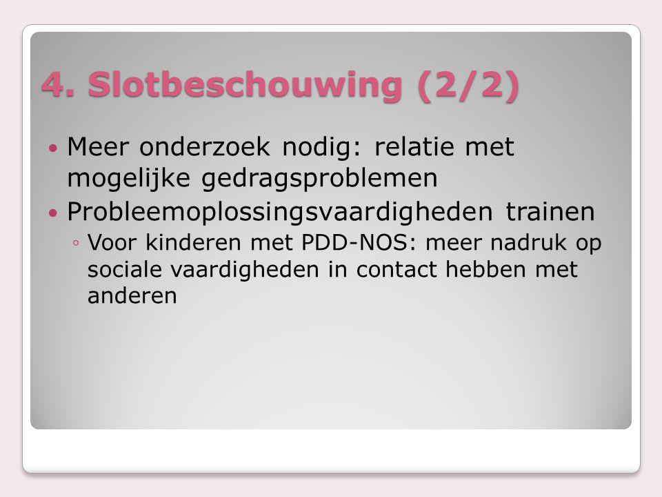 4. Slotbeschouwing (2/2) Meer onderzoek nodig: relatie met mogelijke gedragsproblemen. Probleemoplossingsvaardigheden trainen.