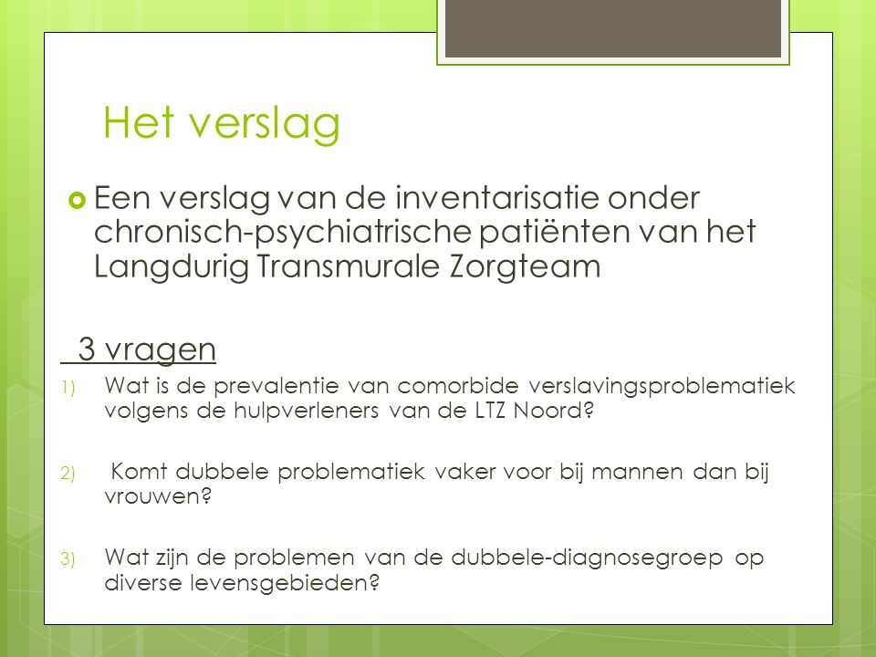 Het verslag Een verslag van de inventarisatie onder chronisch-psychiatrische patiënten van het Langdurig Transmurale Zorgteam.