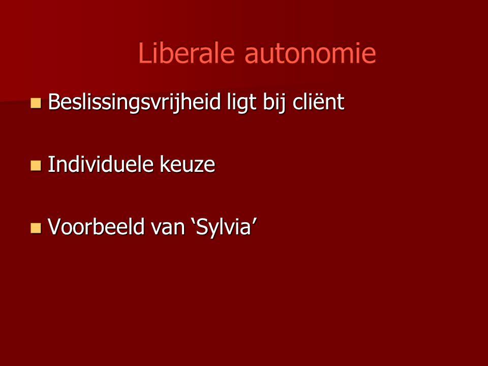 Liberale autonomie Beslissingsvrijheid ligt bij cliënt