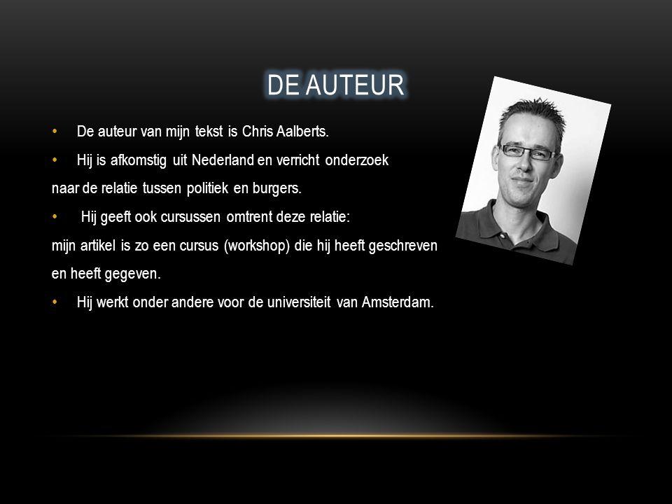 De auteur De auteur van mijn tekst is Chris Aalberts.