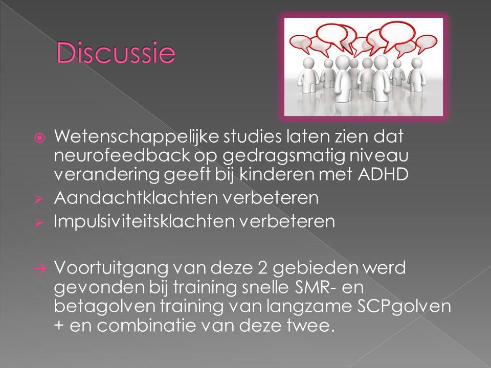 Discussie Wetenschappelijke studies laten zien dat neurofeedback op gedragsmatig niveau verandering geeft bij kinderen met ADHD.