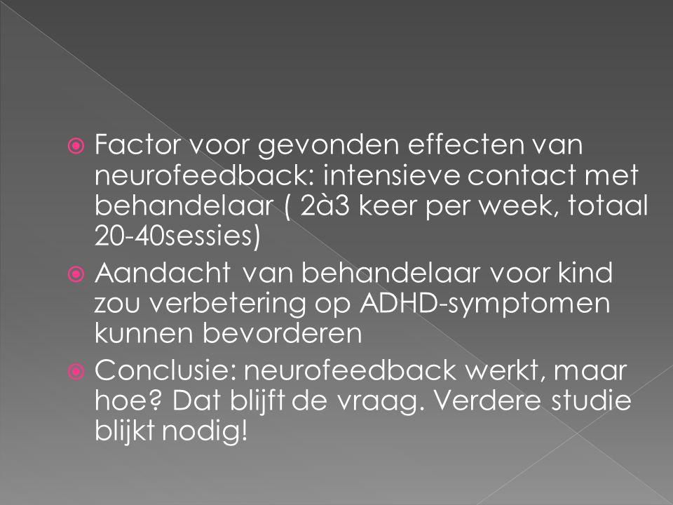 Factor voor gevonden effecten van neurofeedback: intensieve contact met behandelaar ( 2à3 keer per week, totaal 20-40sessies)