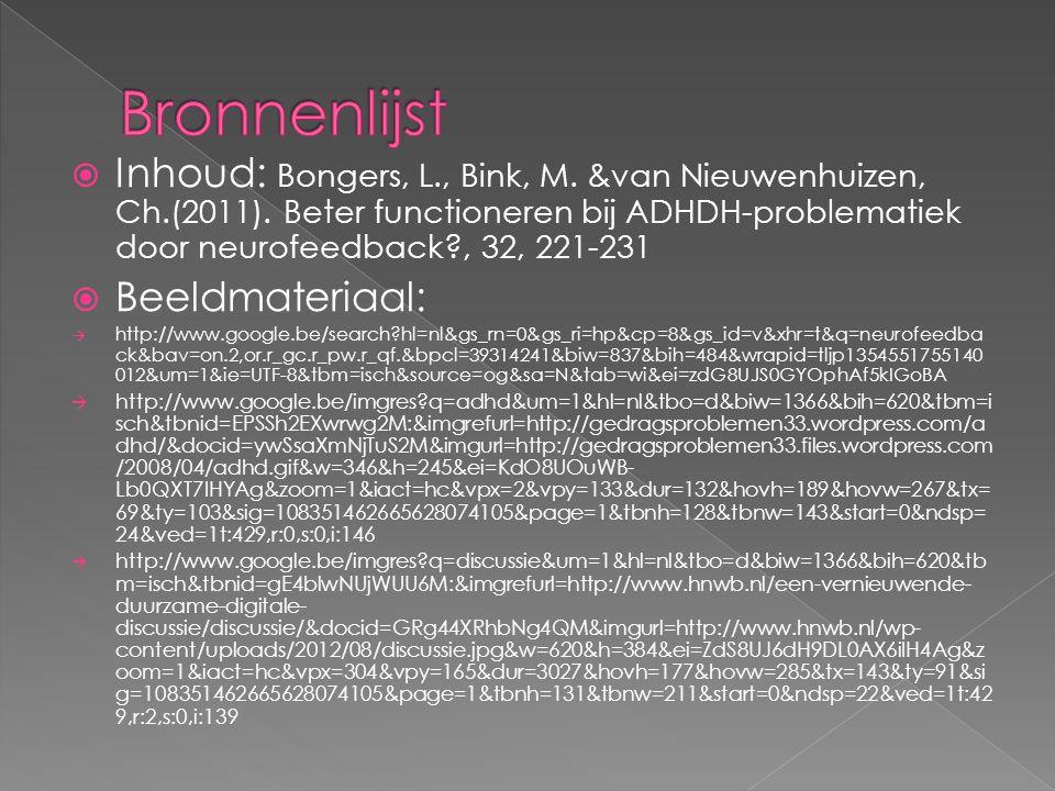 Bronnenlijst Inhoud: Bongers, L., Bink, M. &van Nieuwenhuizen, Ch.(2011). Beter functioneren bij ADHDH-problematiek door neurofeedback , 32, 221-231.