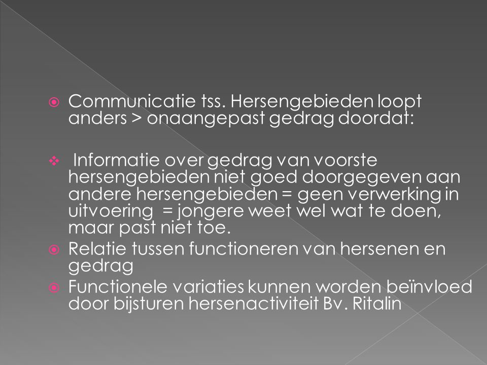 Communicatie tss. Hersengebieden loopt anders > onaangepast gedrag doordat: