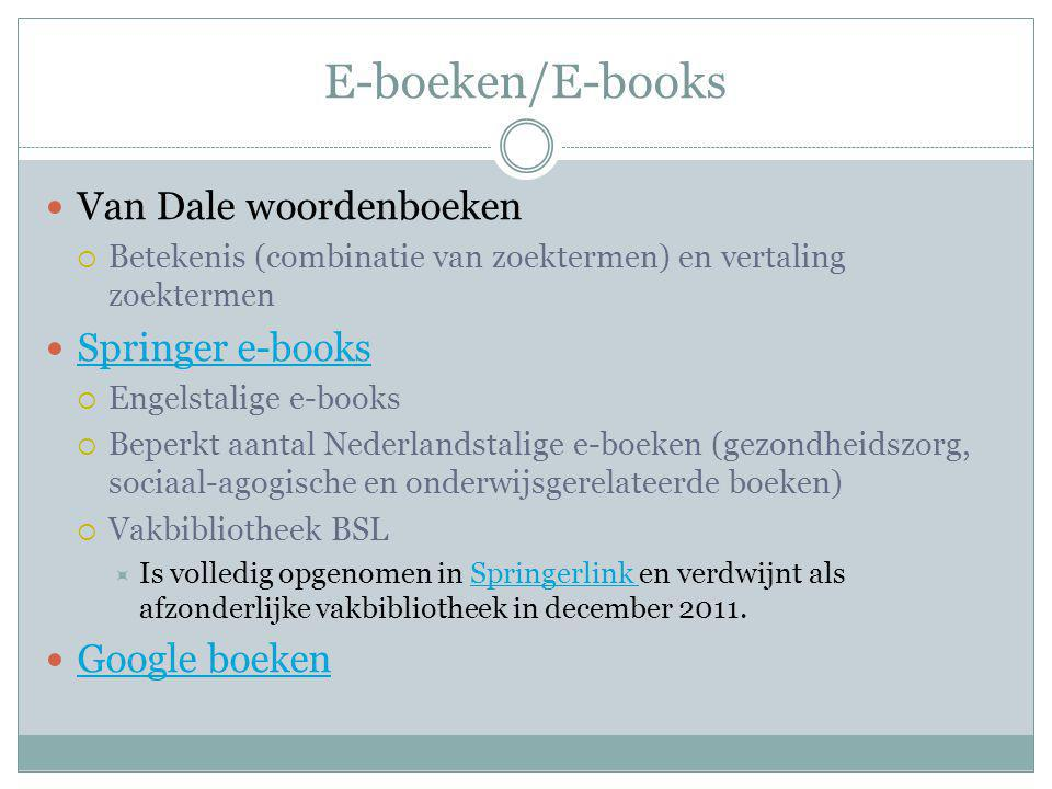 E-boeken/E-books Van Dale woordenboeken Springer e-books Google boeken