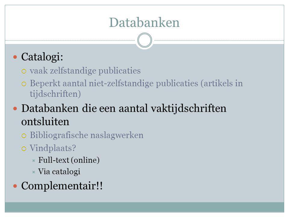 Databanken Catalogi: vaak zelfstandige publicaties. Beperkt aantal niet-zelfstandige publicaties (artikels in tijdschriften)